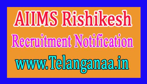 AIIMS Rishikesh Recruitment Notification 2017