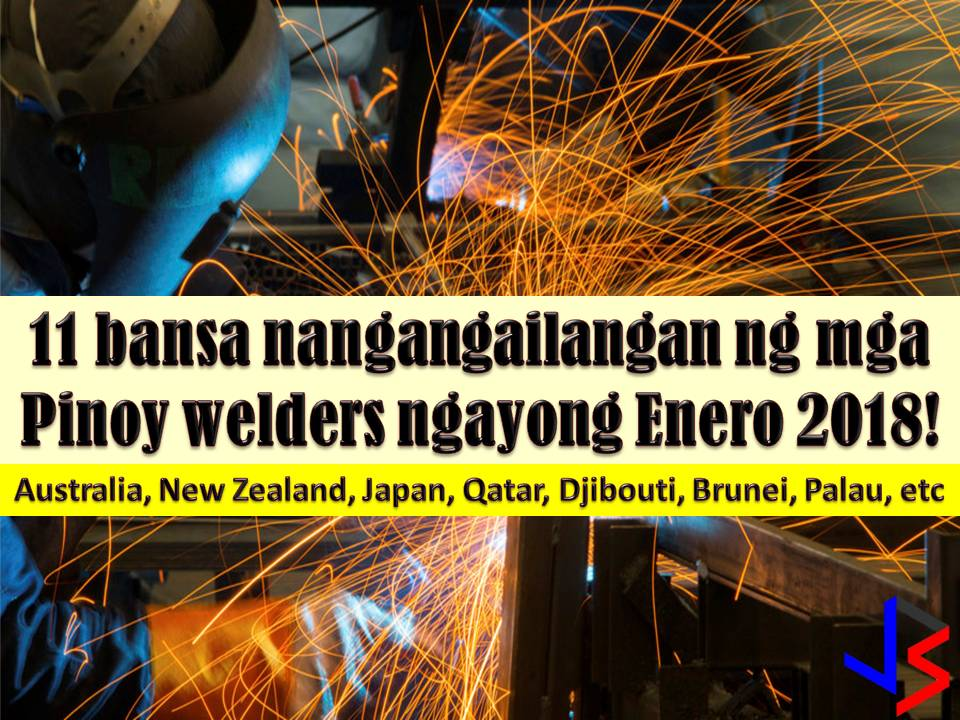 Australia, New Zealand, Japan, Papua New Guinea, Qatar, Brunei, Palau, Uzbekistan, Kuwait, Djibouti, and Algeria are countries hiring Filipino workers particularly welders.  Filipino welders are one of the most in-demand jobs abroad where big salaries are awaiting for workers.   This January the following are job orders for welders from POEA job listing sites.    Please reminded that we are not recruitment agencies, all information in this article is taken from POEA website and being sort out for much easier use. The contact information of recruitment agencies is also listed. Interested applicant may directly contact the agencies' representative for more information and for the application. Any transaction entered with the following recruitment agencies is at applicants risk and account.