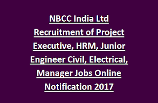 NBCC India Ltd Recruitment of Project Executive, HRM, Junior Engineer Civil, Electrical, Manager Jobs Online Notification 2017