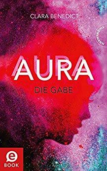 Neuerscheinungen im März 2018 #2 - Aura 1: Aura - Die Gabe von Clara Benedict