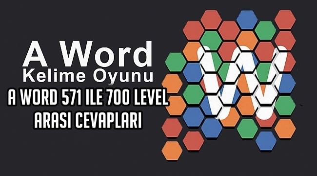 A Word 571 ile 700 Level Arasi Cevaplari