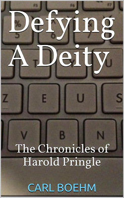 Defying A Diety: The Chronicles Of Harold Pringle by Carl Boehm (2014) book cover