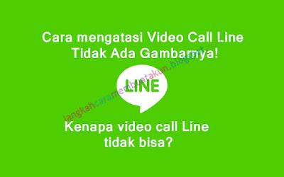 Cara Mengatasi Video Call Line Tidak Ada Gambarnya