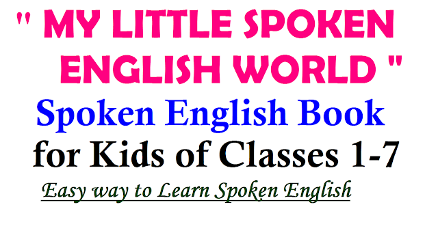 "My Little Spoken English World Spoken | English is more important than written English in the teaching of a second language. But in our classrooms, our students find it difficult to master spoken English. To overcome this problem, the students should be given much practice in spoken English in the classrooms. Many opportunities should be provided to the students to engage themselves in the conversations.This booklet ""MY LITTLE SPOKEN ENGLISH WORLD"" serves the useful purpose by giving spoken English material in the tables, the speeches and the conversation/2017/01/my-little-spoken-english-world-spoken-english-book-material-for-primary-classes.html"