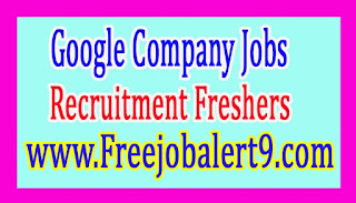 Google Recruitment 2017 Jobs for Freshers Apply