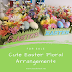 Shop Update: Easter Floral Arrangements