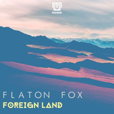 Dj Flaton Fox –Foreign Land (EP) 2018