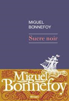 Miguel Bonnefoy Sucre noir Ed. Rivages