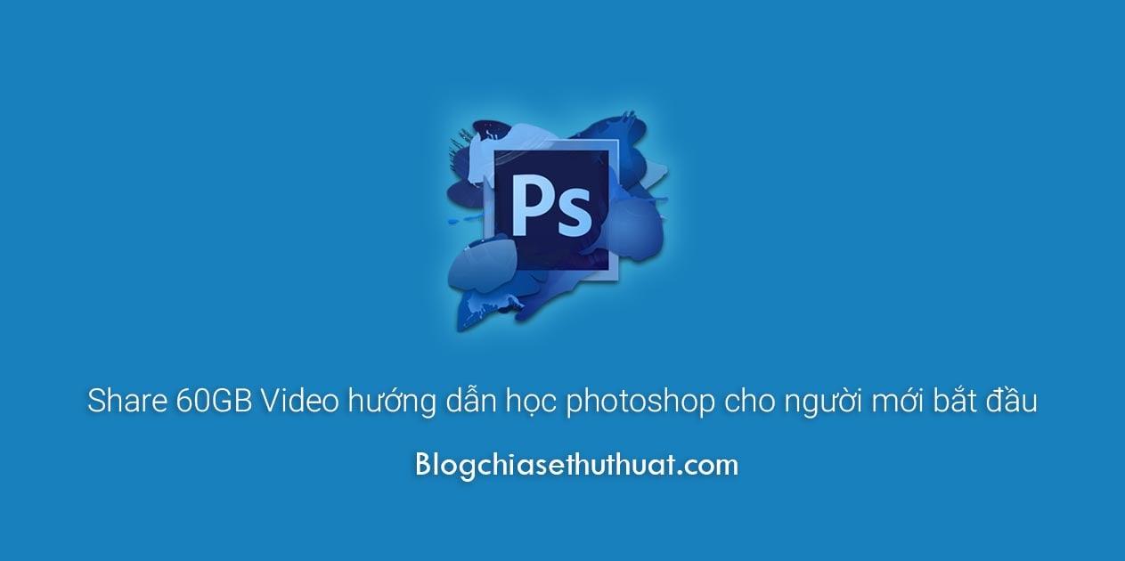 Share 60GB Video hướng dẫn học photoshop cho người mới bắt đầu