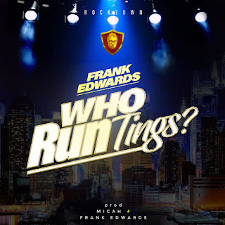 New Music: Frank Edwards – Who Run Tings? || Free download
