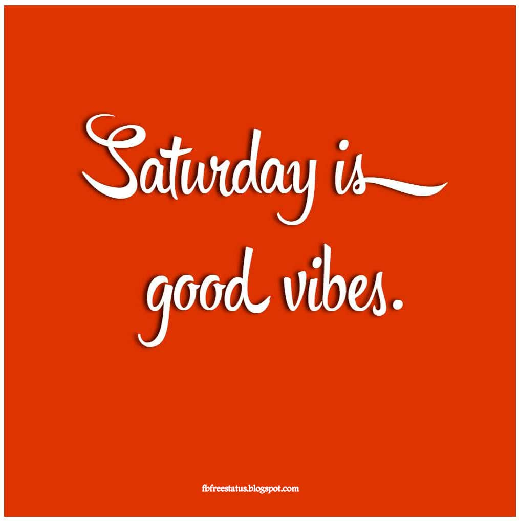 Saturday is a good vibes.