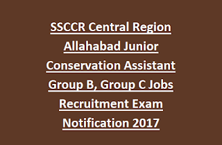 SSCCR Central Region Allahabad Junior Conservation Assistant Group B, Group C Jobs Recruitment Exam Notification 2017