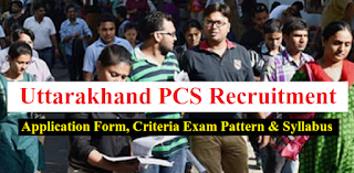 Uttarakhand PCS Recruitment 2019 - Application Form, Criteria Exam Pattern & Syllabus