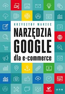 Narzędzia Google dla e-commerce - Krzysztof Marzec