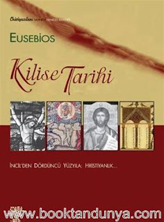 Eusebios - Kilise Tarihi - İncil'den Dördüncü Yüzyıla: Hristiyanlık