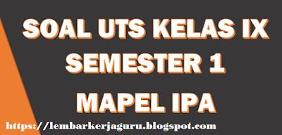 Contoh Soal UTS IPA SMP/MTs Kelas 9 Semeter 1