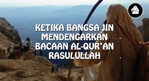 Ketika Bangsa jin mendengarkan bacaan Al-Qur'an Rasulullah