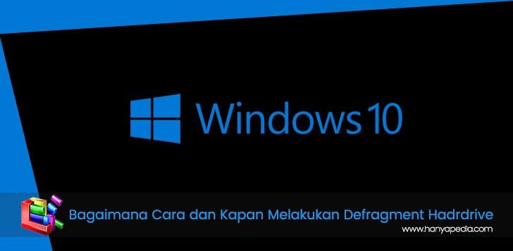Bagaimana dan Kapan Waktu yang Tepat Melakukan Defragment Hard Drive Windows 10