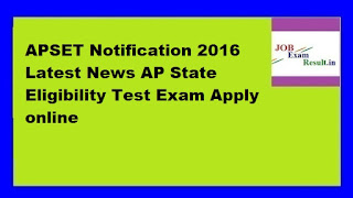 APSET Notification 2016 Latest News AP State Eligibility Test Exam Apply online