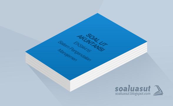 Soal Ujian UT Akuntansi EKSI4416 Sistem Pengendalian Manajemen