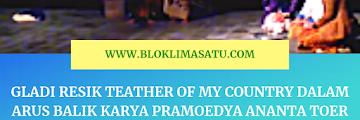 Video Gladi Resik Teather Of My Country Dalam Arus Balik Karya Pramoedya Ananta Toer