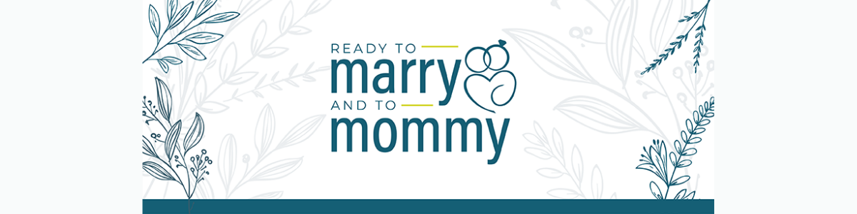 READY TO MARRY AND TO MOMMY