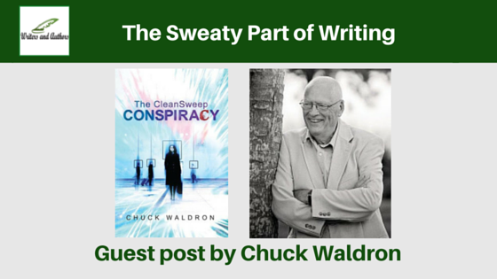 The Sweaty Part of Writing, guest post by Chuck Waldron @writebymebooks  @iReadBookTours