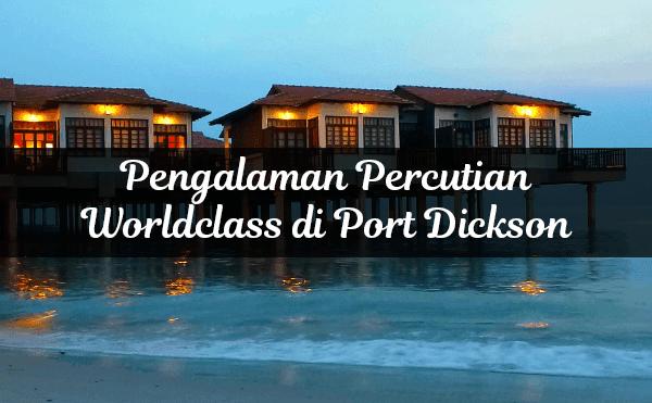 Pengalaman Percutian Worldclass di Port Dickson