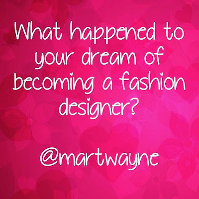 What happened to your dream of becoming a fashion designer?