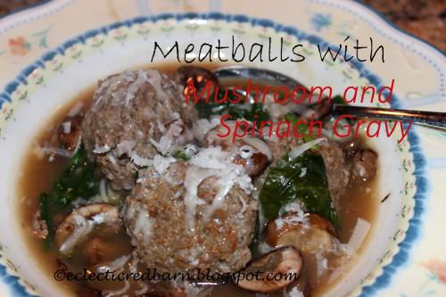 Eclectic Red Barn: Meatballs with Spanich and Mushroom Gravy