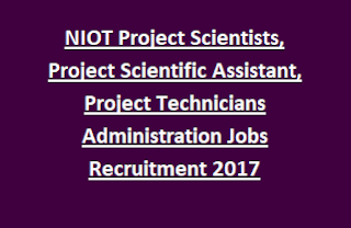 NIOT Project Scientists, Project Scientific Assistant Jobs 203 Project Technicians Administration Govt Jobs Recruitment 2017