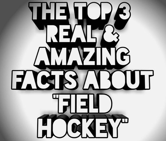 The Top 3 Real And Very Interesting Fact's About Field Hockey, Till Date