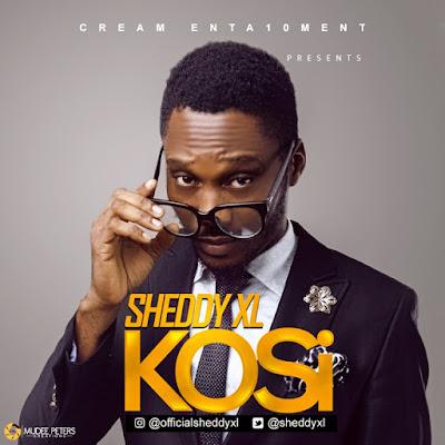 Music: Kosi – Sheddy XL