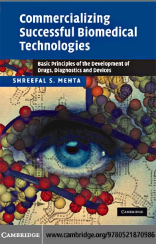 Commercializing Successful Biomedical Technologies Basic Principles for the Development of Drugs, Diagnostics and Devices SHREEFAL S. MEHTA