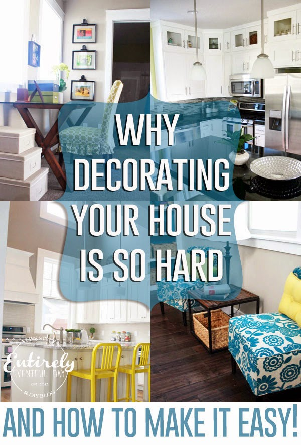 Why decorating your house is so hard and how to make it easy. entirelyeventful.com