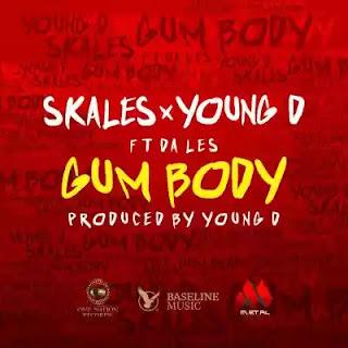 "Skales & Young D – ""Gum Body"" ft. Da L.E.S(Audio)"