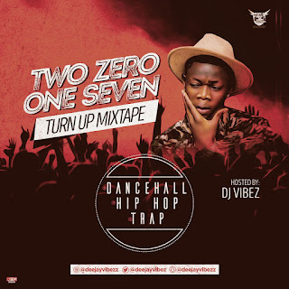 DJ Vibez - Two Zero One Seven (Turn Up Mixtape)