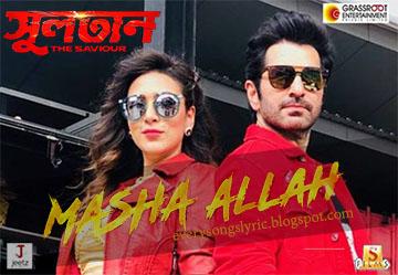 Masha Allah Song Lyrics and Video - Sultan - The Saviour (Bengali Movie) || Jeet, Mim || Dev Negi & Akriti Kakar