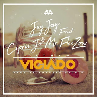 Jay Jay Feat. Ciprii Jr. & Mr. Fleezow - Viciado