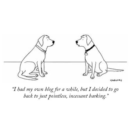 I had my own blog for a while, but I decided to go back to just pointless, incessant barking