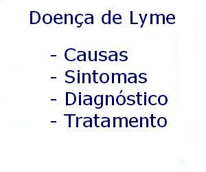 Doença de Lyme causas sintomas diagnóstico tratamento prevenção riscos complicações