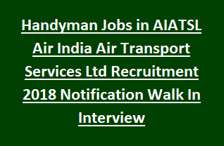 Handyman Jobs in AIATSL Air India Air Transport Services Ltd Recruitment 2018 Notification Walk In Interview