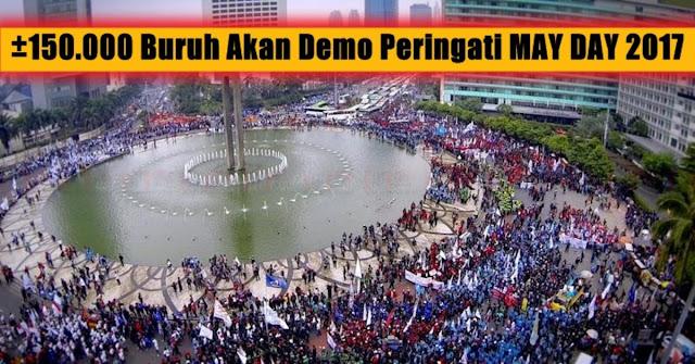 MAY DAY 2017, 150 Ribu Buruh Akan Gelar Aksi Di Depan Istana Negara, Ini Infonya