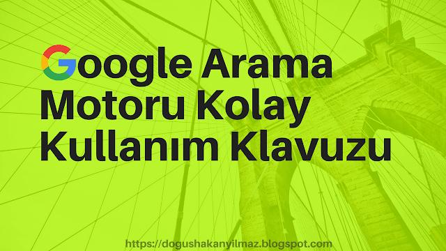 Google Arama Motoru Kolay Kullanım Klavuzu