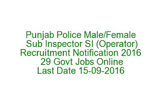Punjab Police Male-Female Sub Inspector SI (Operator) Recruitment Notification 2016 29 Govt Jobs Online Last Date 15-09-2016