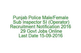 Punjab Police Male-Female Sub Inspector SI (Operator) Recruitment Notification 2016 29 Govt Jobs Online Last Date 15-09-2016