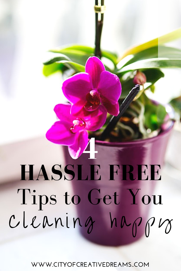 4 Hassle Free Tips to Get You Cleaning Happy | City of Creative Dreams