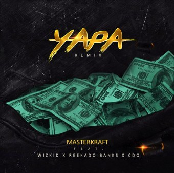 DOWNLOAD: Masterkraft ft. Wizkid, Reekado Banks & CDQ - Yapa (Remix)