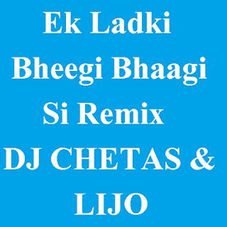 Ek Ladki Bheegi Bhaagi Si Remix (DJ CHETAS & LIJO)