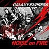 Galaxy Express 1집 - Noise On Fire